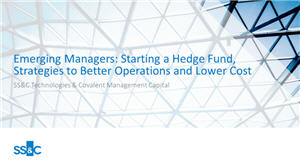 Emerging Managers: Starting a Hedge Fund, Strategies to Better Operations and Lower Cost