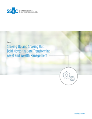 Shaking Up and Shaking Out: Bold Moves that are Transforming Asset and Wealth Management