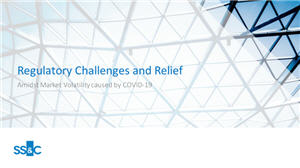 Regulatory Challenges and Relief Amidst Market Volatility caused by COVID-19