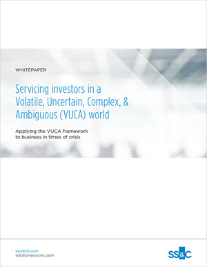 Servicing Investors in a Volatile, Uncertain, Complex, & Ambiguous (VUCA) World