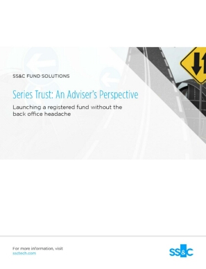 Series Trust: An Adviser's Perspective Launching a Registered Fund Without the Back Office Headache