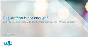 Registration is not enough! Are you in compliance with the new Cayman Islands Private Funds Law?