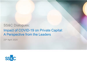 SS&C Dialogues - Impact of COVID-19 on Private Capital - A Perspective from the Leaders