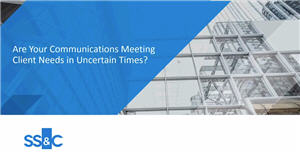 Are Your Communications Meeting Client Needs in Uncertain Times?