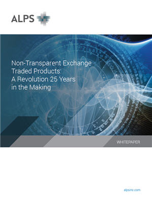 Non-Transparent Exchange Traded Products: A revolution 25 Years in the Making