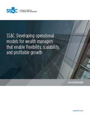 Developing operational models for wealth managers that enable flexibility, scalability, and profitable growth