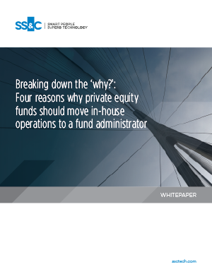 Breaking down the 'why?': Four reasons why private equity funds should move in-house operations to a fund administrator