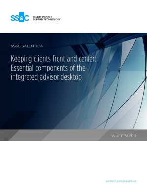 Keeping clients front and center: Essential components of the integrated advisor desktop